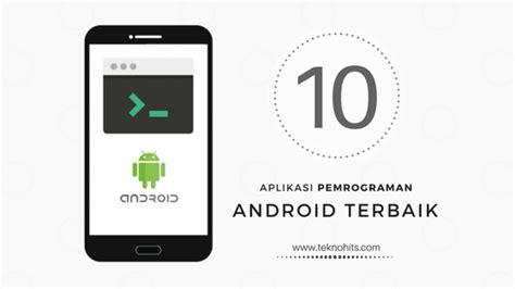 Android Pemrograman Aplikasi Mobile Smartphone 10 aplikasi pemrograman terbaik untuk android