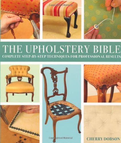complete step by step upholstery upholstery bible complete step by step techniques for