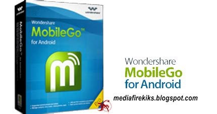 mobilego apk free mediafirekiks free softwares and wallpapers wondershare mobilego for android