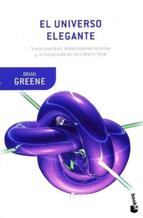 leer el universo elegante libro de texto para descargar el universo elegante brian greene comprar libro en fnac es