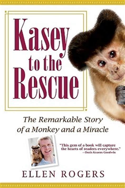 The Miracle Story Telling Kasey To The Rescue The Remarkable Story Of A Monkey And A Miracle By Rogers Reviews