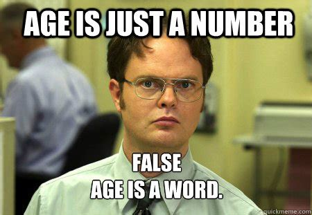 Age Meme - age is just a number false age is a word schrute