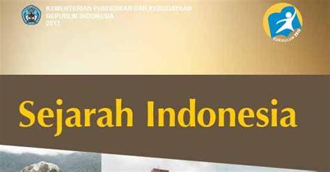 Buku The Idea Of Indonesia Sejarah Pemikiran Dan Gagasan buku sejarah indonesia kurikulum 2013 untuk kelas 10