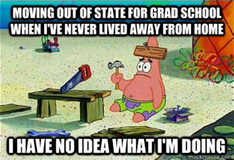 Moving Out Meme - moving out of state for grad school when i ve never lived