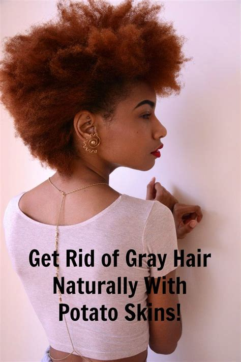 10 ways to get rid of grey hair without visiting a salon get rid of gray hair naturally with potato skins global