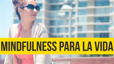 mindfulness en la vida 8449322774 mindfulness para la vida youtube