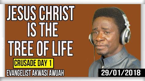 biography of evangelist akwasi awuah jesus christ is the tree of life crusade day 1 by