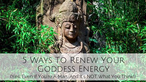 ways  renew  goddess energy    youre