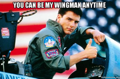 you can be my you can be my wingman anytime make a meme
