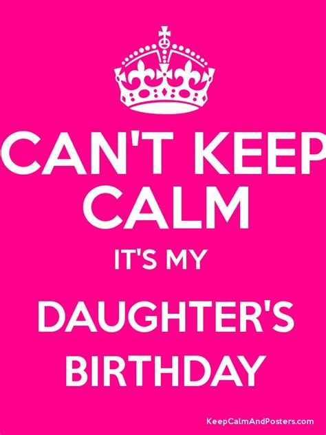 CAN'T KEEP CALM IT'S MY DAUGHTER'S BIRTHDAY   Keep Calm