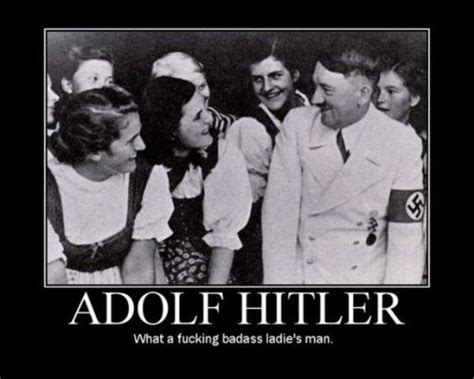 Badass Guy Meme - adolf hitler badass ladies man motivational random funny