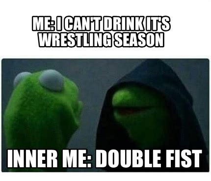 Double Picture Meme Generator - meme creator me i can t drink it s wrestling season