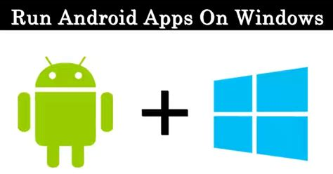 run windows on android ethical hacking how to run android apps on windows mac pc