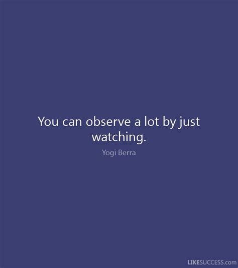 can you observe a lot just by watching you can observe a lot by just watching by yogi berra