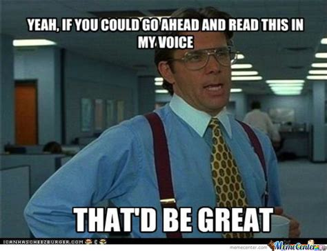 Office Space Yeah Meme - office space yeah if you could just read this that
