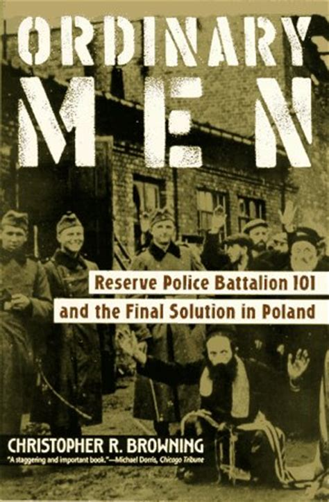 ordinary men reserve police 0141000422 review of ordinary men reserve police battalion 101 and the final solution in poland the