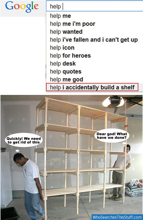 A Shelf Meme another one of the images help i accidentally build a shelf your meme
