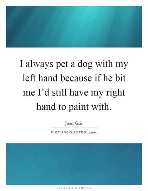 because i want to paint all of my ikea furniture home i always pet a dog with my left hand because if he bit me