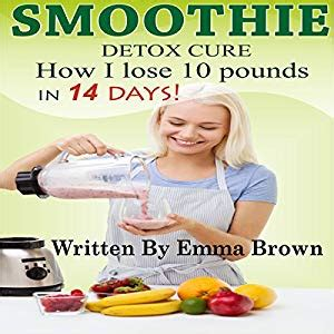 Lose 10 Pounds In 10 Days Detox by Smoothies For Weight Loss Detox Cure How I