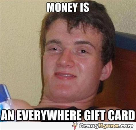 Gifts For Meme - money is an everywhere gift card
