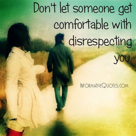 comfortable with don t let someone get comfortable with disrespecting you