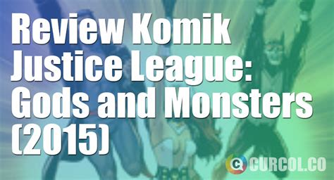 review film justice league gods and monsters 2015 review komik justice league gods and monsters 2015