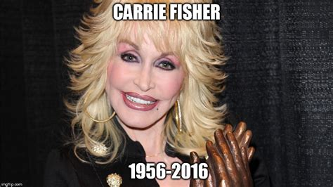 Dolly Parton Meme - dolly parton carrie fisher rip imgflip