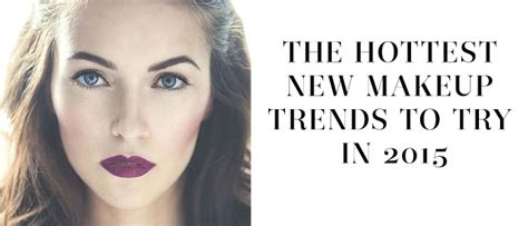 new beauty trends fashionable makeup looks refinery29 the hottest new makeup trends to try in 2015