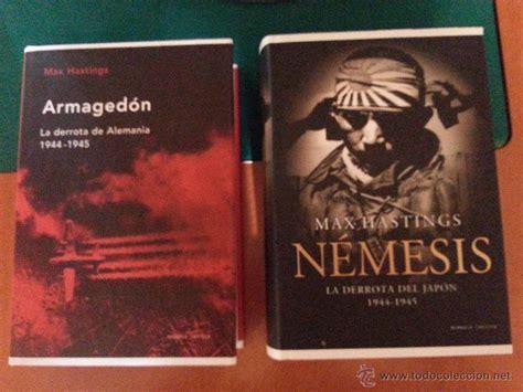 nmesis la derrota 2 libros de max hastings armaged 243 n la derrota comprar libros de la segunda guerra mundial en