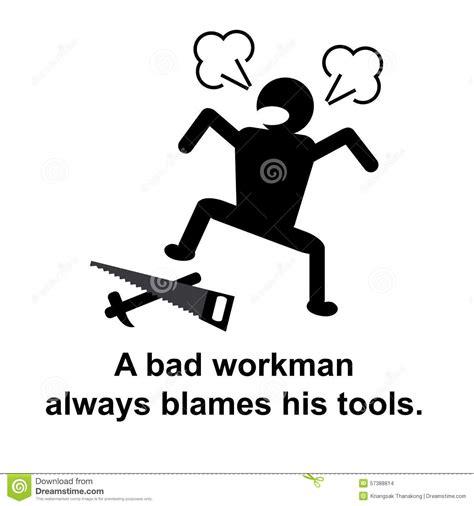 a bad proverb a bad workman always blames his tools