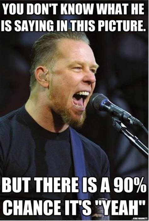 James Hetfield Meme - yeah rock humor