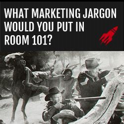 What Would You Put In Room 101 Speech by What Marketing Jargon Would You Put In Room 101