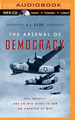 arsenal of democracy meaning the arsenal of democracy fdr detroit and an epic quest