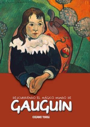 libro paul gauguin descubriendo el m 225 gico mundo de gauguin oc 233 ano traves 237 a