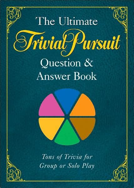 Or Question Book The Ultimate Trivial Pursuit Question Answer Book By Hasbro Paperback Barnes Noble 174