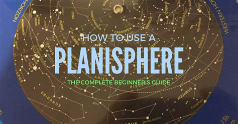 Backyard Guide To The Night Sky How To Use A Planisphere A Complete Visual Guide
