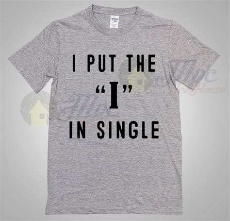 Tshirt Put The i put the i in single t shirt mpcteehouse
