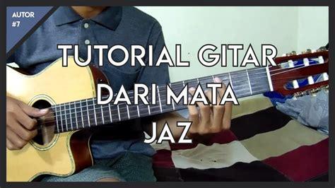 tutorial belajar memetik gitar tutorial gitar jaz dari mata lengkap youtube