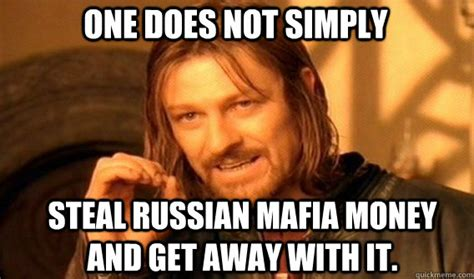 Mafia Meme - one does not simply steal russian mafia money and get away