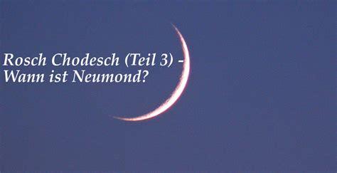 Rosch Chodesch Teil 3 Wann Ist Neumond Worldwidewings