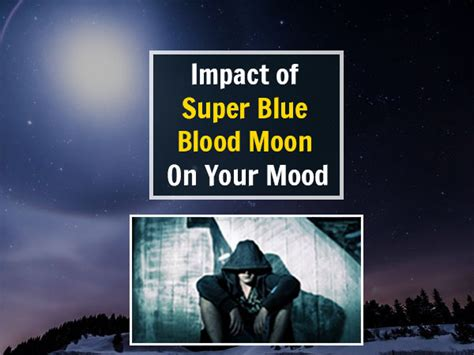 full moon and mood swings find out how the super blue blood moon will affect your