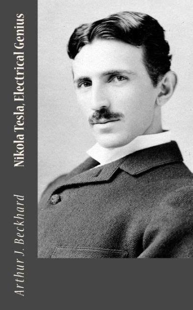 nikola tesla biography barnes and noble nikola tesla electrical genius by arthur j beckhard