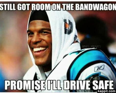 Cam Newton Memes - still got room on tge bandwagon promise i ll drive safe