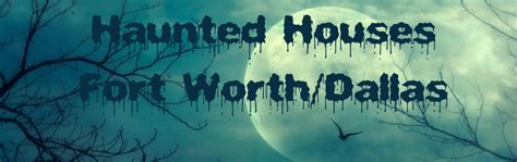 haunted houses in fort worth the best haunted houses in fort worth tx