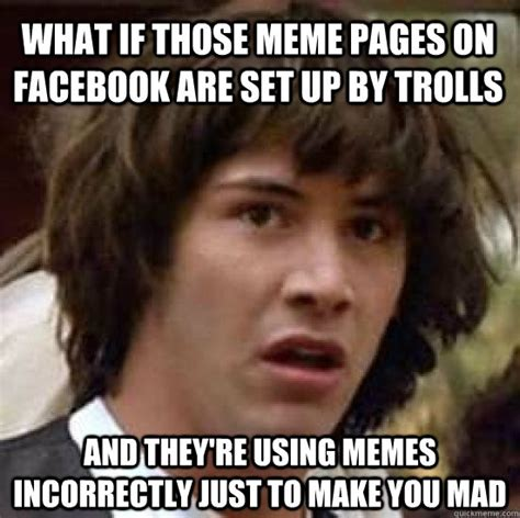 They Mad Meme - what if those meme pages on facebook are set up by trolls