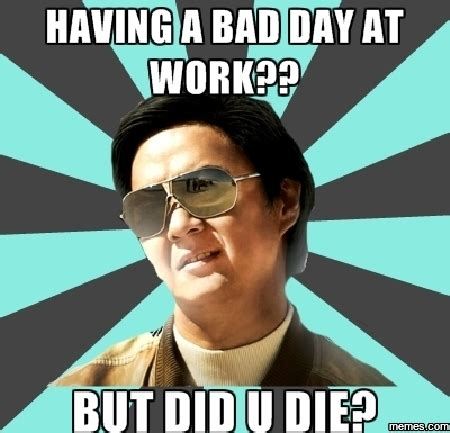 Bad Day At Work Meme - home memes com