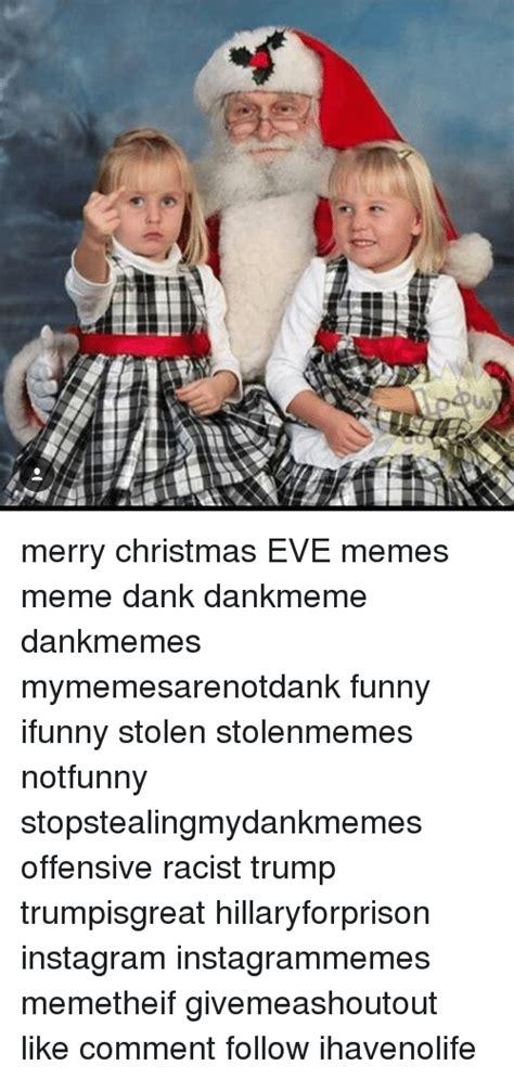 Offensive Christmas Meme - 25 best memes about eve meme eve memes
