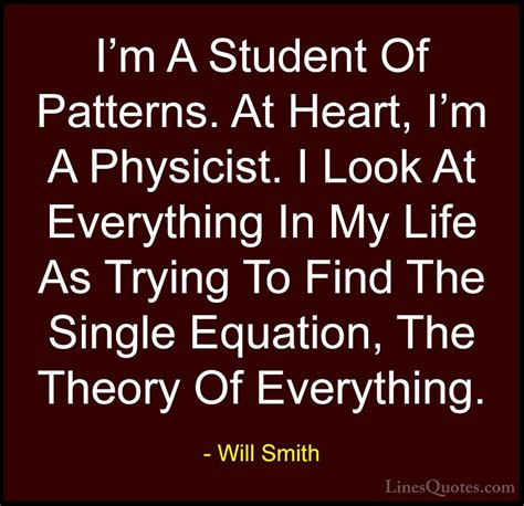 pattern theory of everything will smith quotes 35 i m a student of patterns at