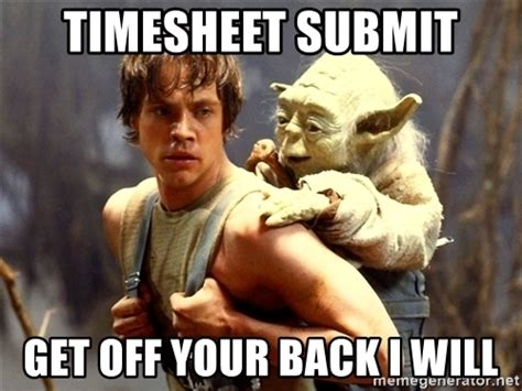 Submit Meme - timesheet submit get off your back i will yoda and luke