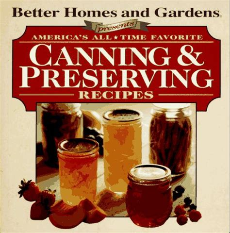 america s all time favorite canning preserving recipes